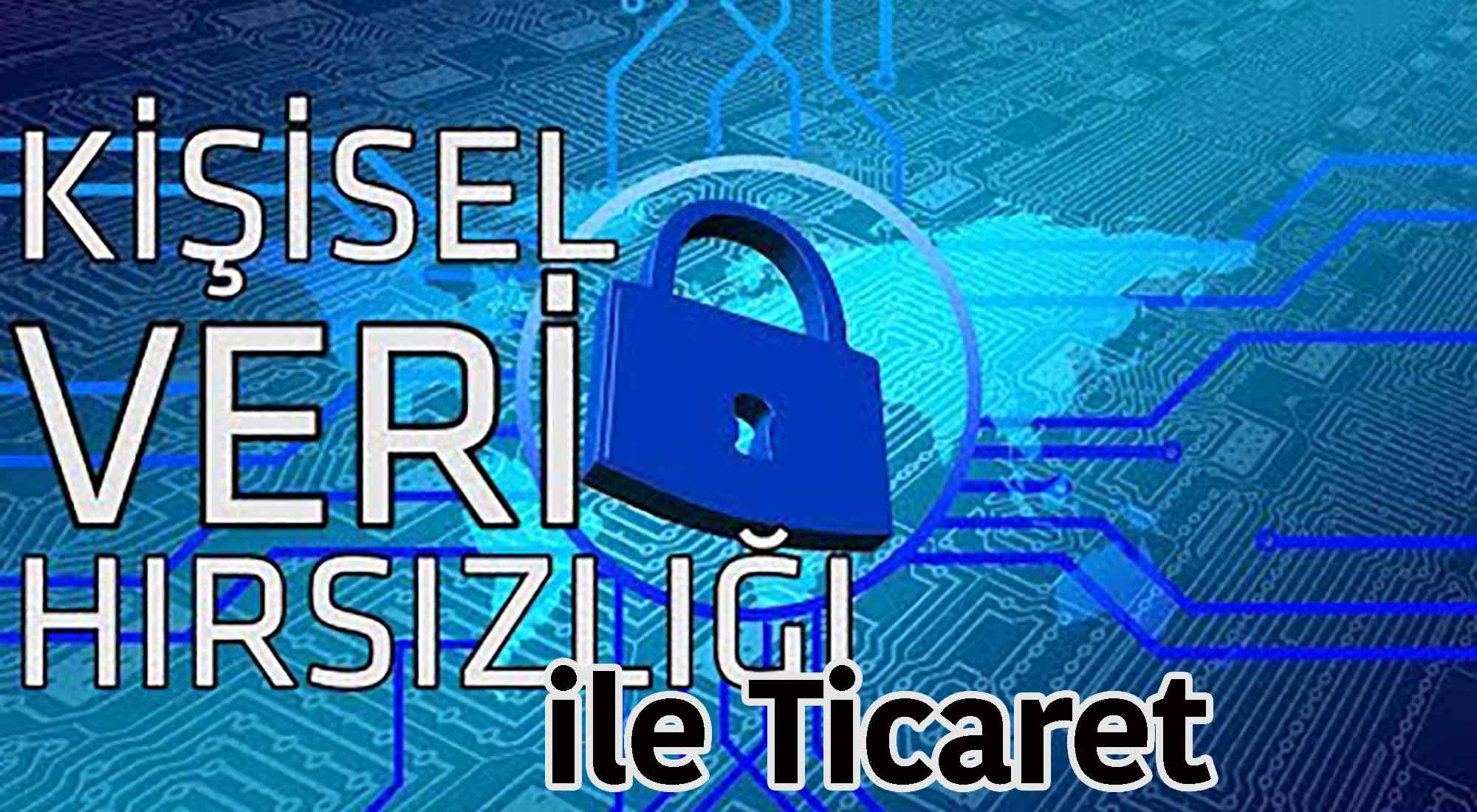Kişisel Veri Hırsızlığına Dayanan Ticaret